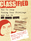 Classified: How to Stop Hiding Your Privilege and Use It for Social Change! Cover Image