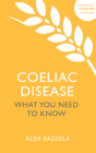 Coeliac Disease: What You Need To Know (Overcoming Common Problems) Cover Image