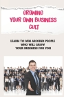 Growing Your Own Business Cult: Learn To Win Around People Who Will Grow Your Business For You: Grow Your Business With The Cult Model Cover Image