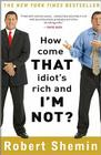 How Come That Idiot's Rich and I'm Not? Cover Image