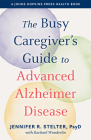 The Busy Caregiver's Guide to Advanced Alzheimer Disease (Johns Hopkins Press Health Books) Cover Image