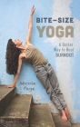 Bite-Size Yoga: A Better Way to Beat Burnout Cover Image