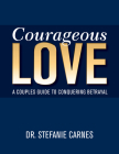 Courageous Love: A Couples Guide to Conquering Betrayal Cover Image
