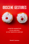 Obscene Gestures: Counter-Narratives of Sex and Race in the Twentieth Century Cover Image