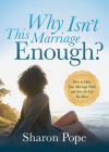 Why Isn't This Marriage Enough: How to Make Your Marriage Work and Love the Life You Have Cover Image