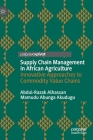 Supply Chain Management in African Agriculture: Innovative Approaches to Commodity Value Chains Cover Image