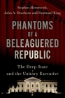Phantoms of a Beleaguered Republic: The Deep State and the Unitary Executive Cover Image