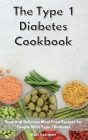 The Type 1 Diabetes Cookbook 2021: Easy and Delicious Meal Prep Recipes for People With Type 1 Diabetes Cover Image