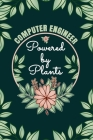 Computer Engineer Powered By Plants Journal Notebook: 6 X 9, 6mm Spacing Lined Journal Computer Engineer Vegan Planting Hobby Design Cover, Cool Writi Cover Image