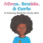 Afros, Braids, & Curls: A Coloring Book for Curly Girls Cover Image