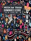 Mexican Train Dominoes Score Sheet: Scoring Record Keep of Your Favorite Games Cover Image