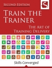 Train the Trainer: The Art of Training Delivery (Second Edition) Cover Image
