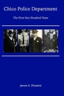 The Chico Police Department - The First One Hundred Years Cover Image