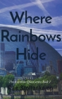 Where Rainbows Hide: The Rainbow Quest series: Book 1 Cover Image