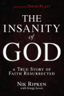 The Insanity of God: A True Story of Faith Resurrected Cover Image