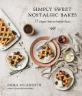 Simply Sweet Nostalgic Bakes: 55 Elegant Takes on Comfort Classics Cover Image