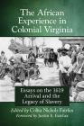 African Experience in Colonial Virginia: Essays on the 1619 Arrival and the Legacy of Slavery Cover Image