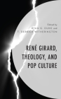 René Girard, Theology, and Pop Culture Cover Image