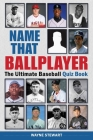Name That Ballplayer: The Ultimate Baseball Quiz Book Cover Image