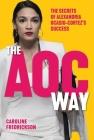 The AOC Way: The Secrets of Alexandria Ocasio-Cortez's Success (Women in Power) Cover Image