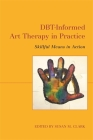 Dbt-Informed Art Therapy in Practice: Skillful Means in Action Cover Image