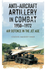 Anti-Aircraft Artillery in Combat, 1950-1972: Air Defence in the Jet Age Cover Image