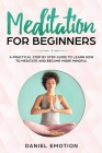 Meditation for Beginners: A Practical Step by Step Guide To Learn How To Meditate and Become More Mindful Cover Image