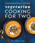 Vegetarian Cooking for Two: 80 Perfectly Portioned Recipes for Healthy Eating Cover Image