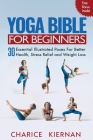 Yoga Bible For Beginners: 30 Essential Illustrated Poses For Better Health, Stress Relief and Weight Loss Cover Image