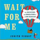 Wait for Me: And Other Poems About the Irritations and Consolations of a Long Marriage Cover Image