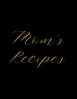 Mom's Recipes: Deluxe Recipe Binder, Cook Book To Write In All your Mother Recipes Cover Image