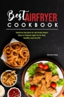 Best Air Fryer Cookbook: Delicious Recipes for all Family Rapid Way to Prepare Light Fry for Stay Healthy and Get Fit! Cover Image