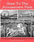 Goes To The Amusement Park: 30 Grayscale Photo Coloring Book For Adults (Adult Coloring Books) Cover Image