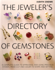 The Jeweler's Directory of Gemstones: A Complete Guide to Appraising and Using Precious Stones from Cut and Color to Shape and Settings Cover Image