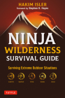 Ninja Wilderness Survival Guide: Surviving Extreme Outdoor Situations (Modern Skills from Japan's Greatest Survivalists) Cover Image