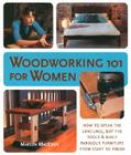 Woodworking 101 for Women: How to Speak the Language, Buy the Tools & Build Fabulous Furniture from Start to Finish Cover Image