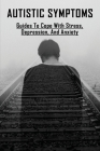 Autistic Symptoms: Guides To Cope With Stress, Depression, and Anxiety: How To Stop Being Nervous Cover Image