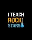 I Teach Rock Stars: Teacher Appreciation Notebook Or Journal Cover Image
