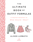 The Ultimate Book of Outfit Formulas: A Stylish Solution to What Should I Wear? Cover Image