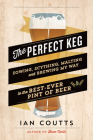 The Perfect Keg: Sowing, Scything, Malting and Brewing My Way to the Best-Ever Pint of Beer Cover Image