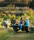 Seven Seasons on Stowel Lake Farm: Stories and Recipes That Nourish Community Cover Image