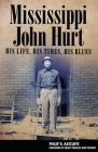 Mississippi John Hurt: His Life, His Times, His Blues (American Made Music) Cover Image