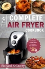 Air Fryer Cookbook: The Complete Air Fryer Cookbook: Best and Delicious Recipes by Air Fryer in Cookbook for Your Health and Life Cover Image
