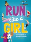 Run Like a Girl: 50 Extraordinary and Inspiring Sportswomen Cover Image