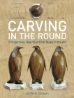 Carving in the Round: 7 Projects to Take Your First Steps in the Art Cover Image