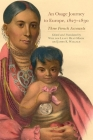 An Osage Journey to Europe, 1827-1830, Volume 81: Three French Accounts (American Exploration and Travel #81) Cover Image