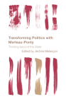 Transforming Politics with Merleau-Ponty: Thinking beyond the State (Reframing the Boundaries: Thinking the Political) Cover Image