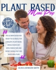 Plant Based Meal Prep: The Ultimate Book For Ready-To-Go Meals For a Healthy, Plant-Based, Whole Foods Diet With 4 Weeks Time And Money Savin Cover Image