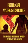 Foster Care System & Experience: The Processes, Professionals Involved & Experiences That Can Occur: Learning Through The Experiences Of A Social Work Cover Image