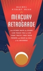 Mercury in Retrograde: And Other Ways the Stars Can Teach You to Live Your Truth, Find Your Power, and Hear the Call of the Universe Cover Image